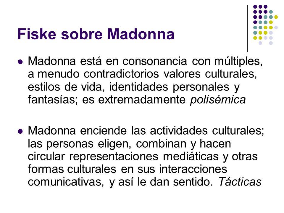 Fiske sobre Madonna Madonna está en consonancia con múltiples, a menudo contradictorios valores culturales, estilos de vida, identidades personales y