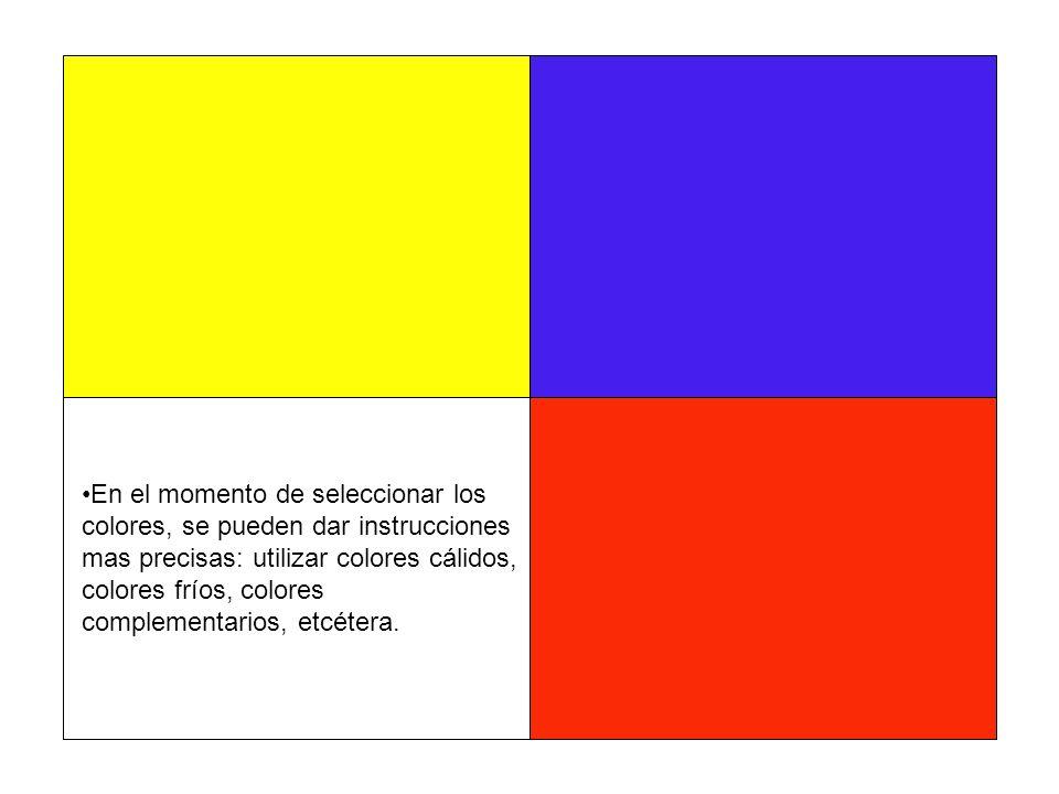 En el momento de seleccionar los colores, se pueden dar instrucciones mas precisas: utilizar colores cálidos, colores fríos, colores complementarios,