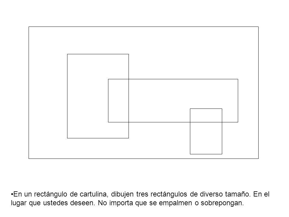 En un rectángulo de cartulina, dibujen tres rectángulos de diverso tamaño. En el lugar que ustedes deseen. No importa que se empalmen o sobrepongan.