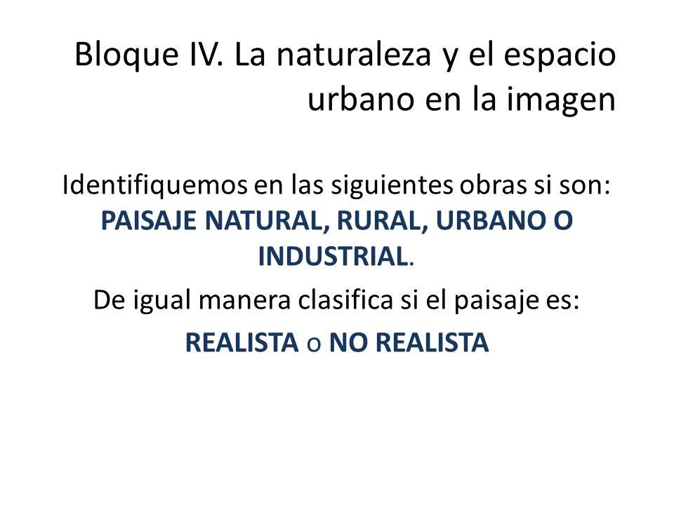 Bloque IV. La naturaleza y el espacio urbano en la imagen Identifiquemos en las siguientes obras si son: PAISAJE NATURAL, RURAL, URBANO O INDUSTRIAL.