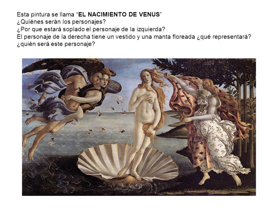 Esta pintura se llama EL NACIMIENTO DE VENUS ¿Quiénes serán los personajes? ¿Por que estará soplado el personaje de la izquierda? El personaje de la d