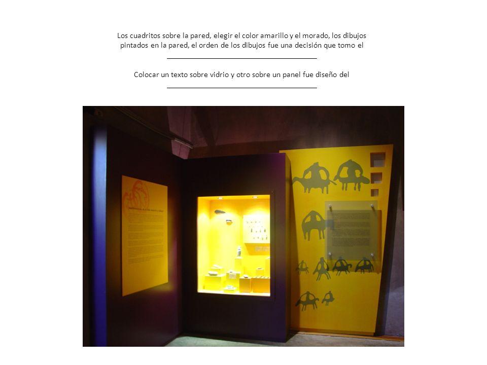 Los cuadritos sobre la pared, elegir el color amarillo y el morado, los dibujos pintados en la pared, el orden de los dibujos fue una decisión que tomo el _____________________________________ Colocar un texto sobre vidrio y otro sobre un panel fue diseño del _____________________________________