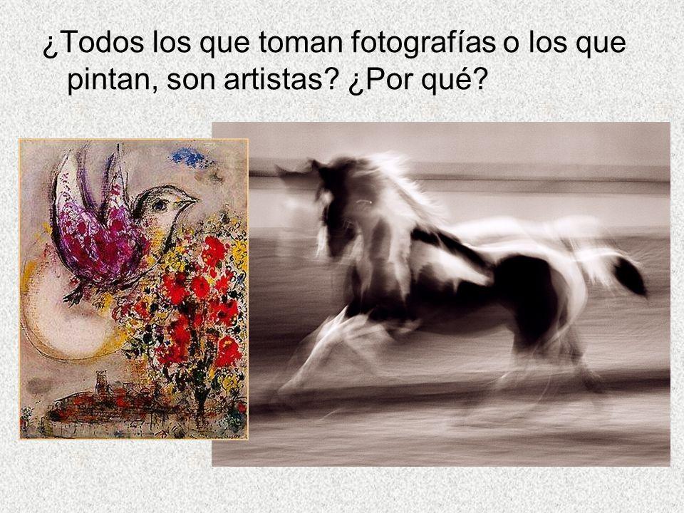 ¿Todos los que toman fotografías o los que pintan, son artistas? ¿Por qué?