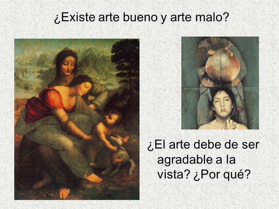¿Existe arte bueno y arte malo? ¿El arte debe de ser agradable a la vista? ¿Por qué?