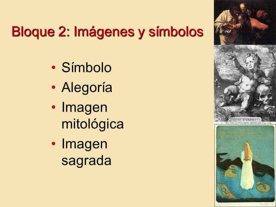 Bloque 2: Imágenes y símbolos Símbolo Alegoría Imagen mitológica Imagen sagrada