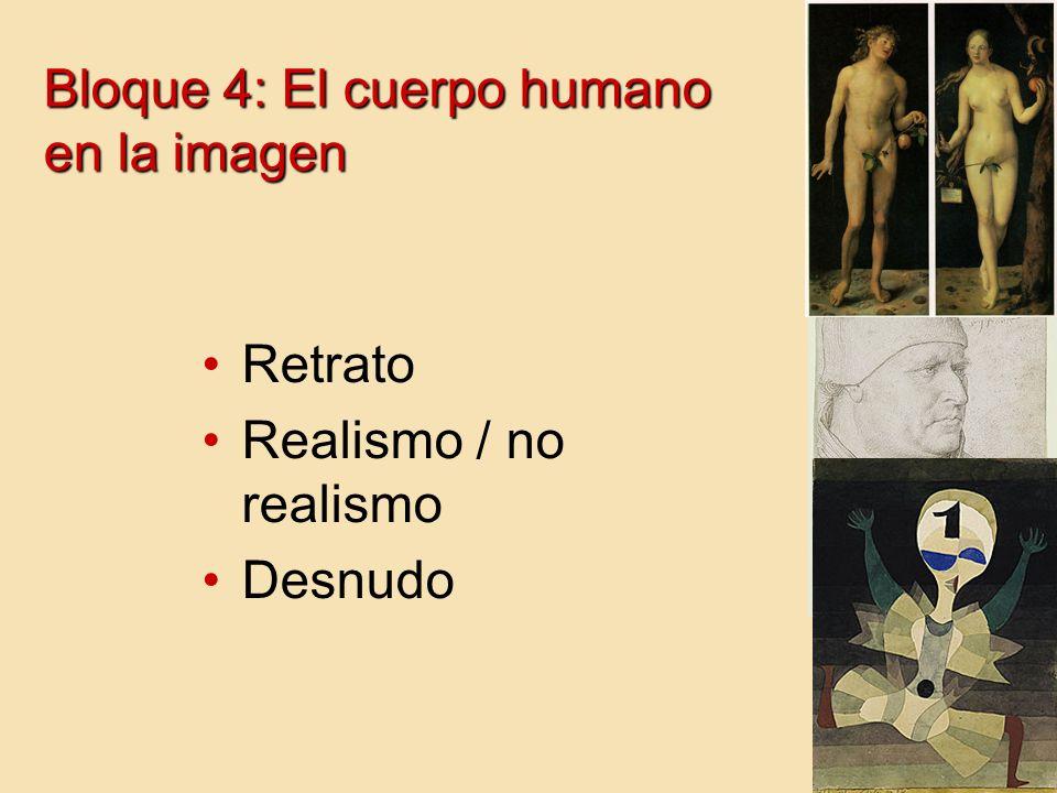 Bloque 4: El cuerpo humano en la imagen Retrato Realismo / no realismo Desnudo