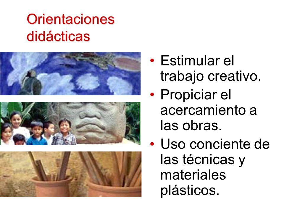 Orientaciones didácticas Estimular el trabajo creativo. Propiciar el acercamiento a las obras. Uso conciente de las técnicas y materiales plásticos.