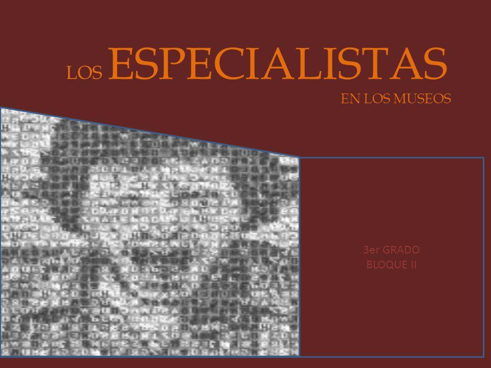 LOS ESPECIALISTAS EN LOS MUSEOS 3er GRADO BLOQUE II