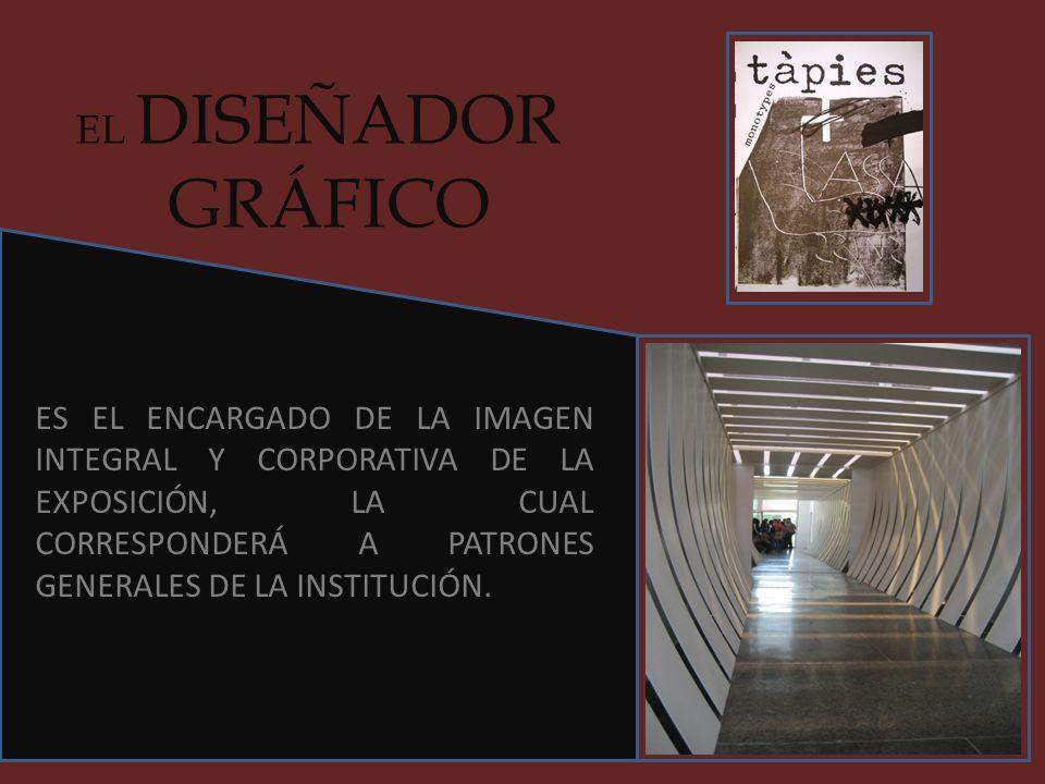 EL DISEÑADOR GRÁFICO ES EL ENCARGADO DE LA IMAGEN INTEGRAL Y CORPORATIVA DE LA EXPOSICIÓN, LA CUAL CORRESPONDERÁ A PATRONES GENERALES DE LA INSTITUCIÓ