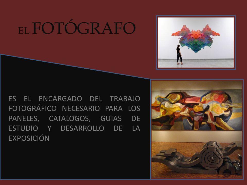 EL FOTÓGRAFO ES EL ENCARGADO DEL TRABAJO FOTOGRÁFICO NECESARIO PARA LOS PANELES, CATALOGOS, GUIAS DE ESTUDIO Y DESARROLLO DE LA EXPOSICIÓN
