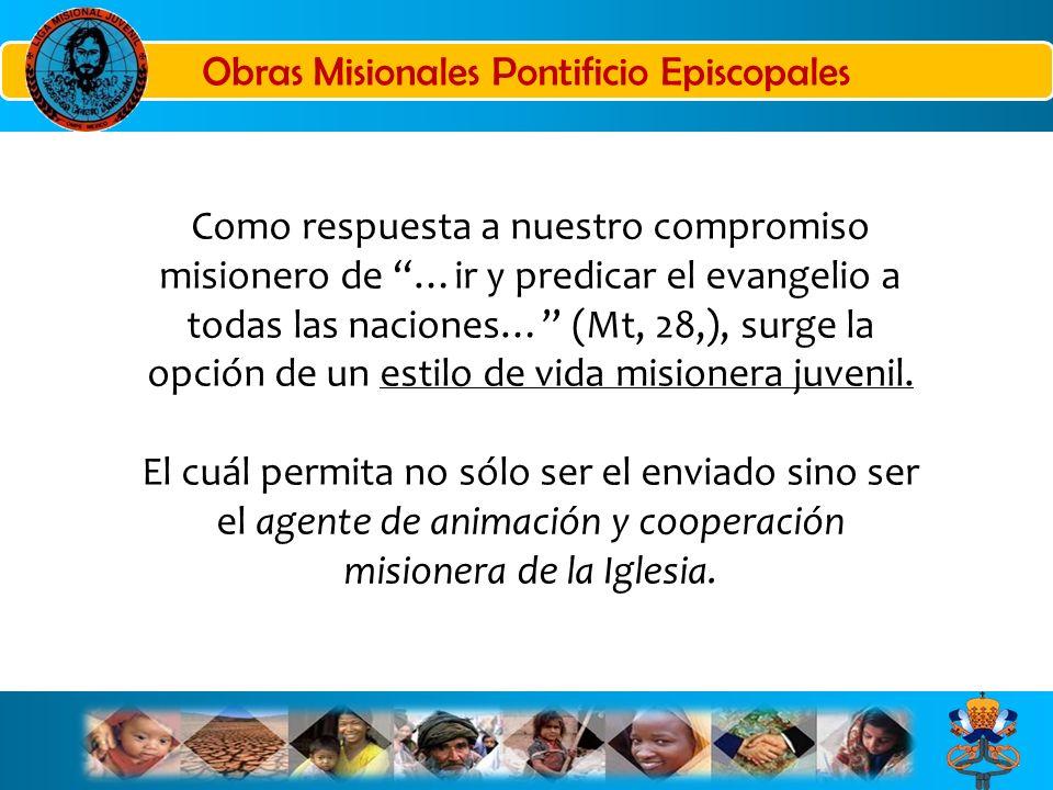 estilo de vida misionera juvenil. Como respuesta a nuestro compromiso misionero de …ir y predicar el evangelio a todas las naciones… (Mt, 28,), surge