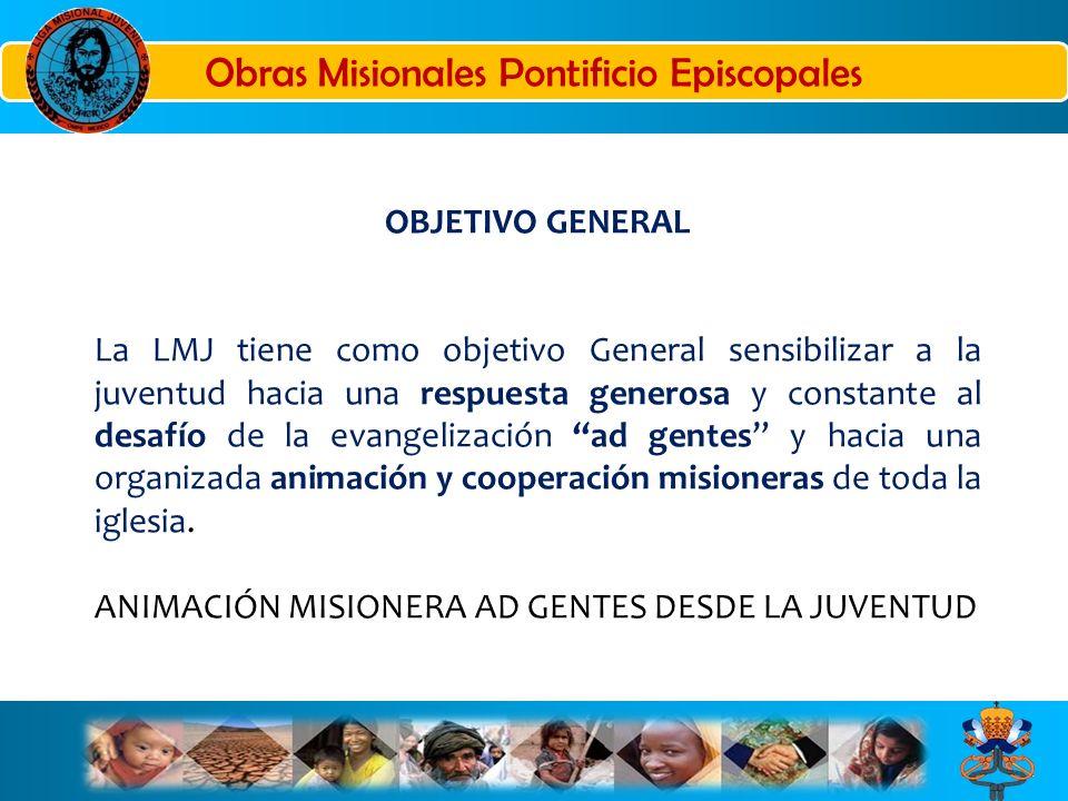 OBJETIVO GENERAL La LMJ tiene como objetivo General sensibilizar a la juventud hacia una respuesta generosa y constante al desafío de la evangelizació