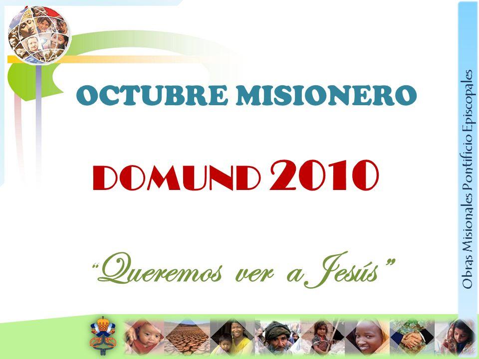 Obras Misionales Pontificio Episcopales OCTUBRE MISIONERO DOMUND 2010 Queremos ver a Jesús