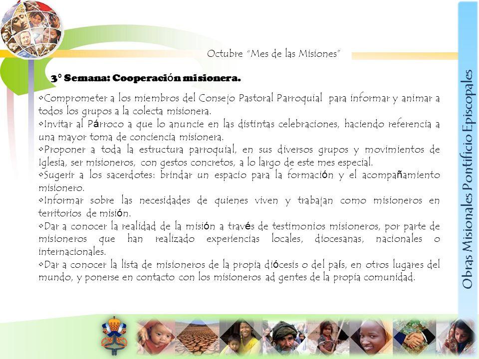 Obras Misionales Pontificio Episcopales Octubre Mes de las Misiones 3 º Semana: Cooperaci ó n misionera. Comprometer a los miembros del Consejo Pastor