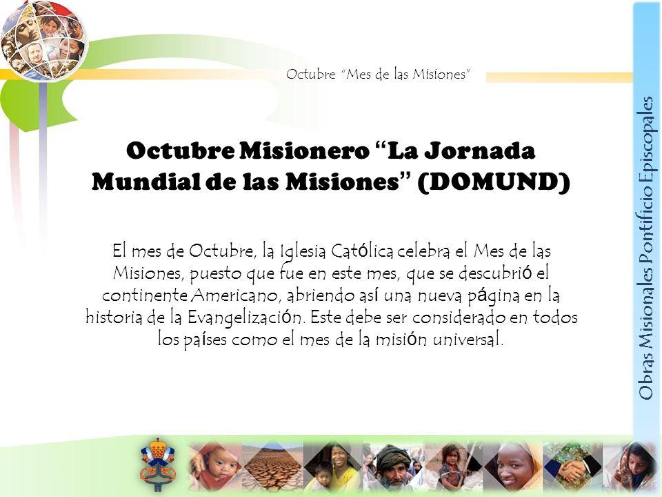 Obras Misionales Pontificio Episcopales Octubre Mes de las Misiones Octubre Misionero La Jornada Mundial de las Misiones (DOMUND) El mes de Octubre, l
