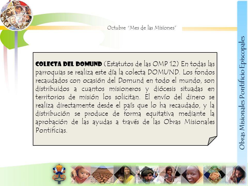 Obras Misionales Pontificio Episcopales Octubre Mes de las Misiones COLECTA DEL DOMUND (Estatutos de las OMP 12) En todas las parroquias se realiza es