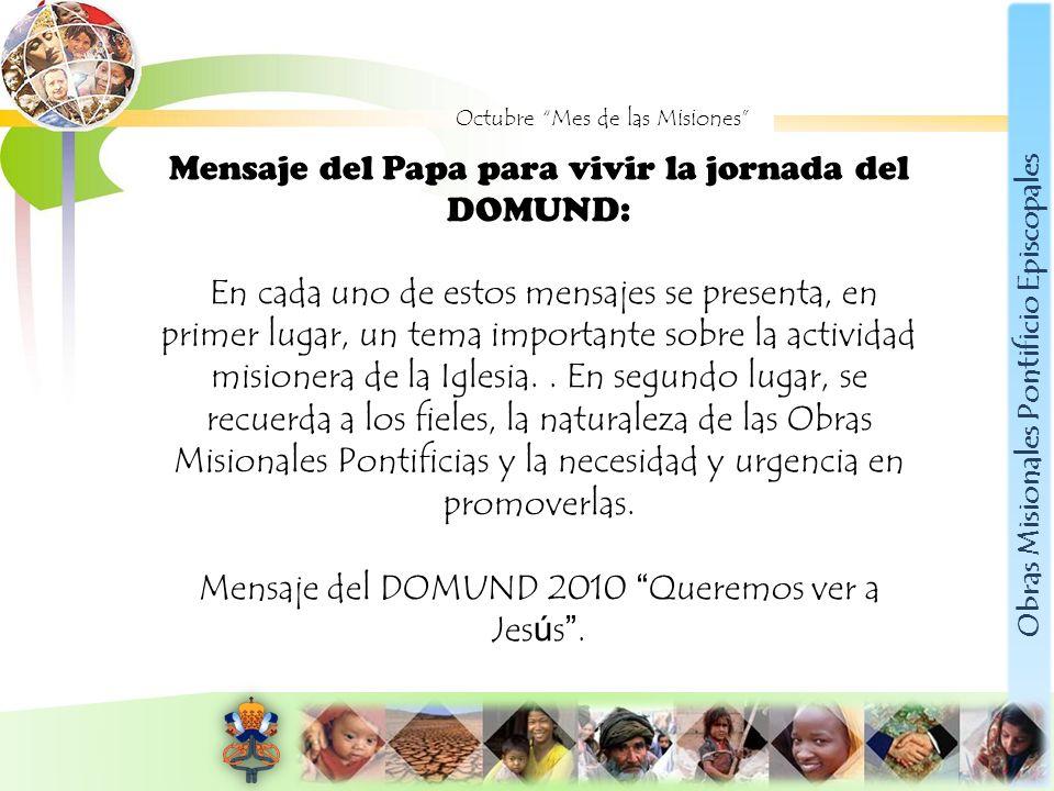 Obras Misionales Pontificio Episcopales Octubre Mes de las Misiones Mensaje del Papa para vivir la jornada del DOMUND: En cada uno de estos mensajes s