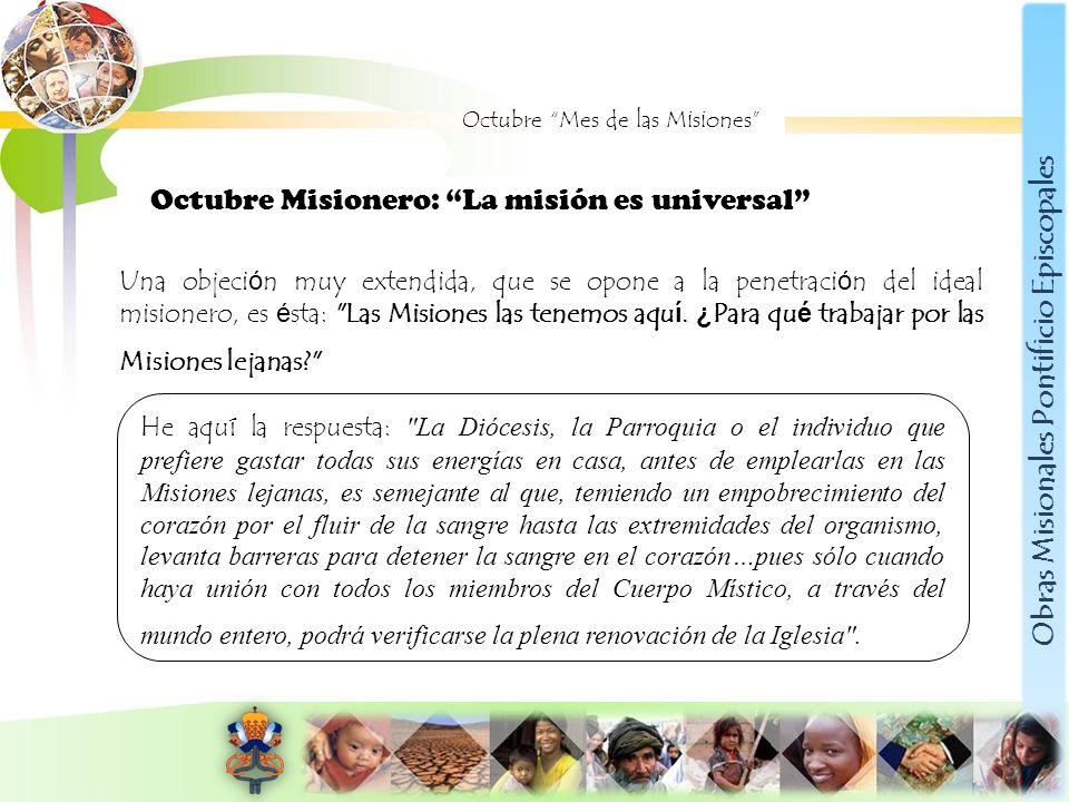 Obras Misionales Pontificio Episcopales Octubre Mes de las Misiones Octubre Misionero: La misión es universal He aquí la respuesta: