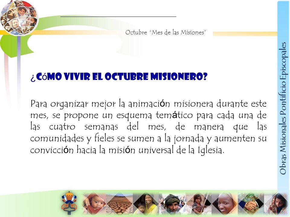 Obras Misionales Pontificio Episcopales Octubre Mes de las Misiones ¿ C ó mo vivir el Octubre Misionero? Para organizar mejor la animaci ó n misionera