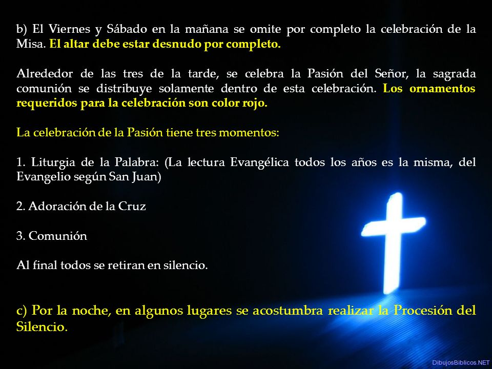 b) El Viernes y Sábado en la mañana se omite por completo la celebración de la Misa. El altar debe estar desnudo por completo. Los ornamentos requerid