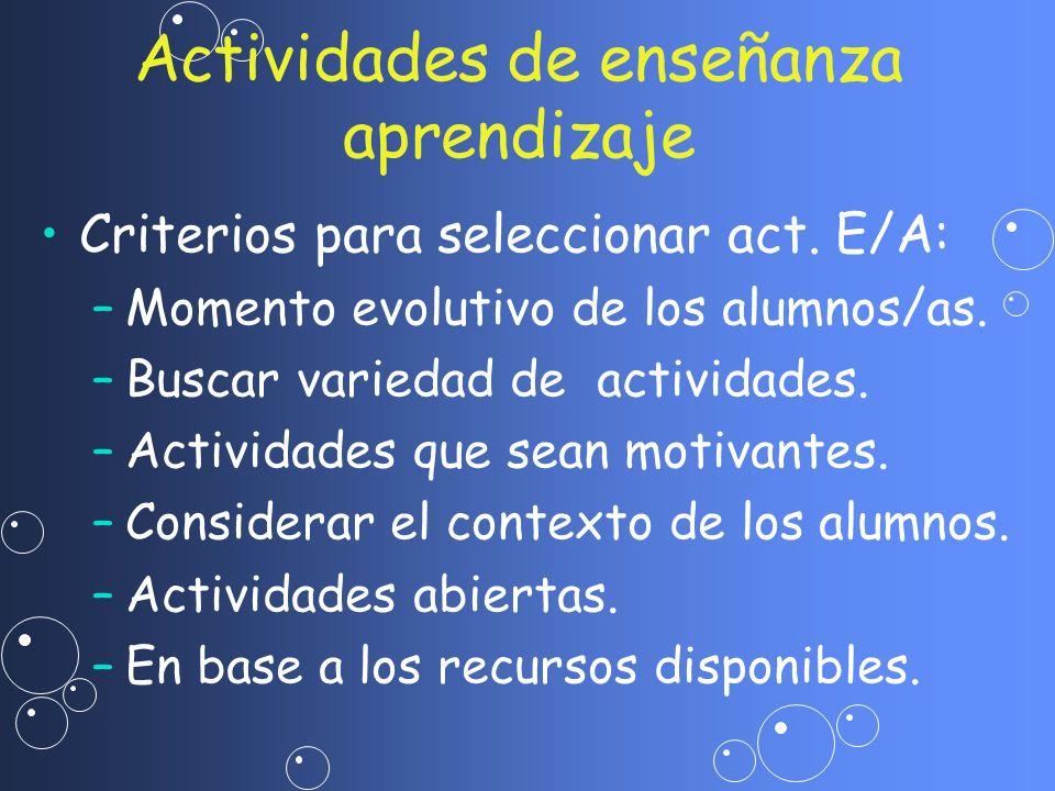 Criterios para seleccionar act. E/A: – –Momento evolutivo de los alumnos/as. – –Buscar variedad de actividades. – –Actividades que sean motivantes. –