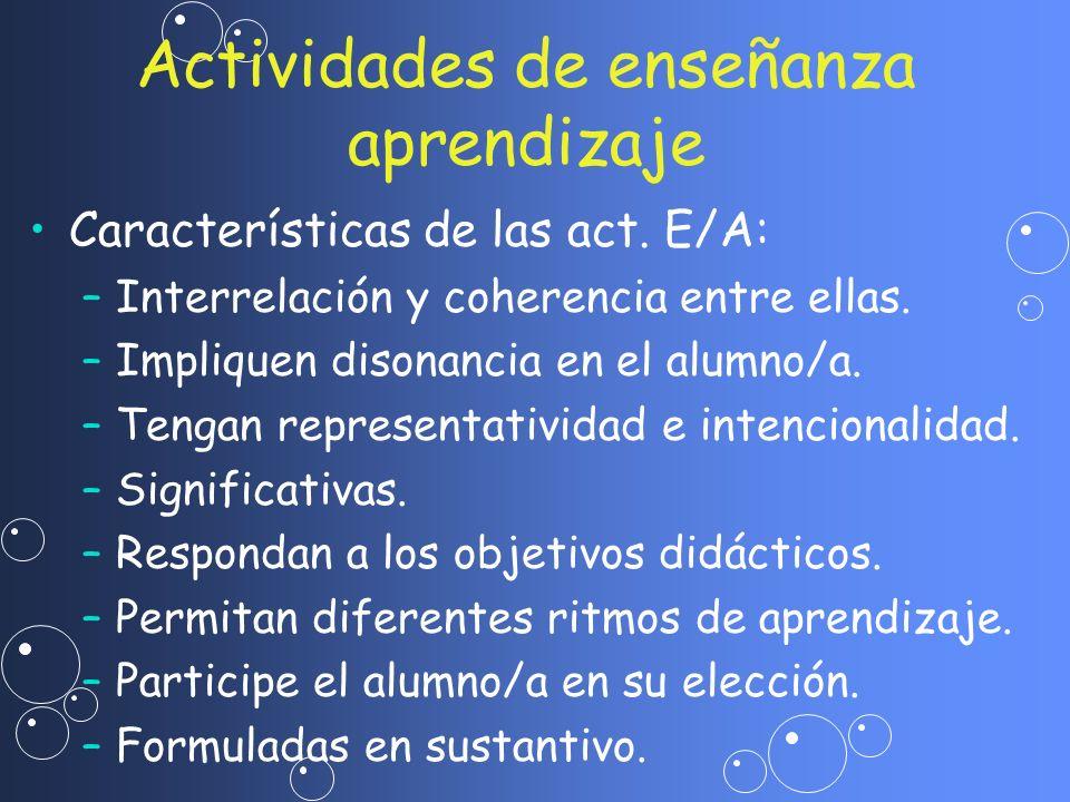 Características de las act. E/A: – –Interrelación y coherencia entre ellas. – –Impliquen disonancia en el alumno/a. – –Tengan representatividad e inte