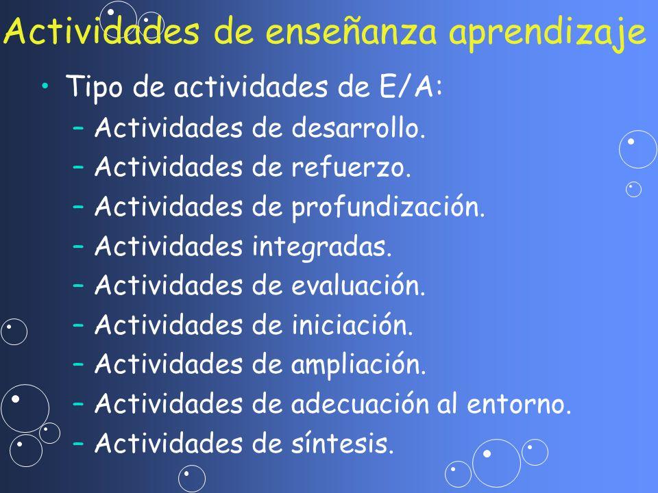 Tipo de actividades de E/A: – –Actividades de desarrollo. – –Actividades de refuerzo. – –Actividades de profundización. – –Actividades integradas. – –
