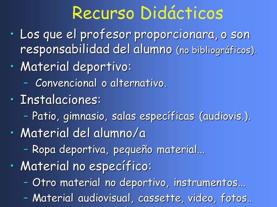 Recurso Didácticos Los que el profesor proporcionara, o son responsabilidad del alumno (no bibliográficos).Los que el profesor proporcionara, o son re