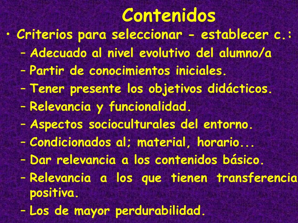 Criterios para seleccionar - establecer c.: –Adecuado al nivel evolutivo del alumno/a –Partir de conocimientos iniciales. –Tener presente los objetivo