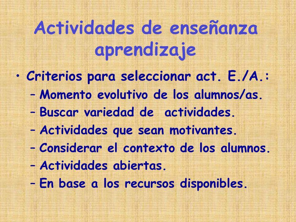 Criterios para seleccionar act. E./A.: –Momento evolutivo de los alumnos/as. –Buscar variedad de actividades. –Actividades que sean motivantes. –Consi