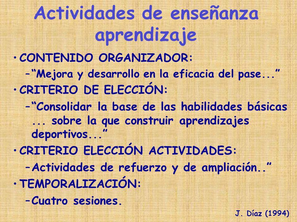 CONTENIDO ORGANIZADOR: –Mejora y desarrollo en la eficacia del pase... CRITERIO DE ELECCIÓN: –Consolidar la base de las habilidades básicas... sobre l