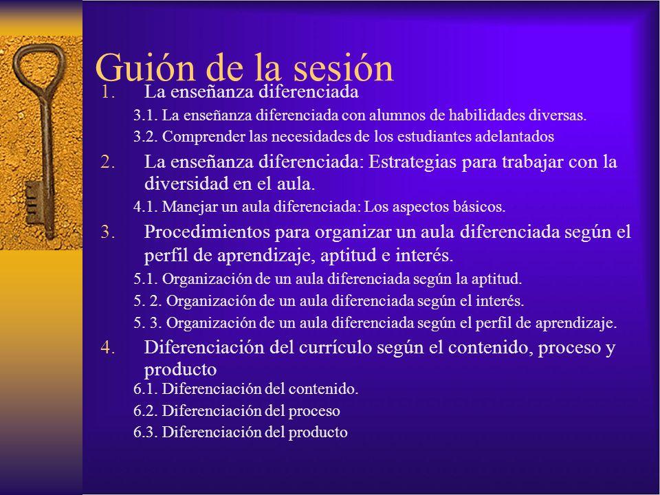 Guión de la sesión 1.La enseñanza diferenciada 3.1. La enseñanza diferenciada con alumnos de habilidades diversas. 3.2. Comprender las necesidades de