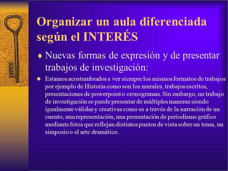 Organizar un aula diferenciada según el INTERÉS Nuevas formas de expresión y de presentar trabajos de investigación: Estamos acostumbrados a ver siemp
