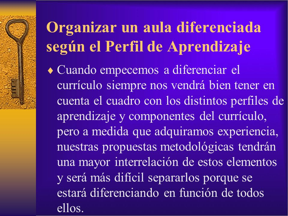 Organizar un aula diferenciada según el Perfil de Aprendizaje Cuando empecemos a diferenciar el currículo siempre nos vendrá bien tener en cuenta el c