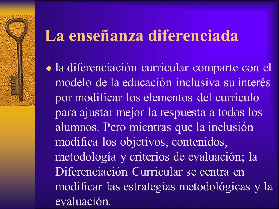 La enseñanza diferenciada la diferenciación curricular comparte con el modelo de la educación inclusiva su interés por modificar los elementos del cur