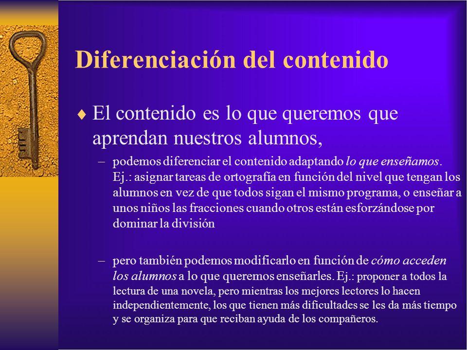 Diferenciación del contenido El contenido es lo que queremos que aprendan nuestros alumnos, –podemos diferenciar el contenido adaptando lo que enseñam