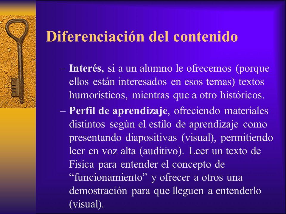 Diferenciación del contenido –Interés, si a un alumno le ofrecemos (porque ellos están interesados en esos temas) textos humorísticos, mientras que a