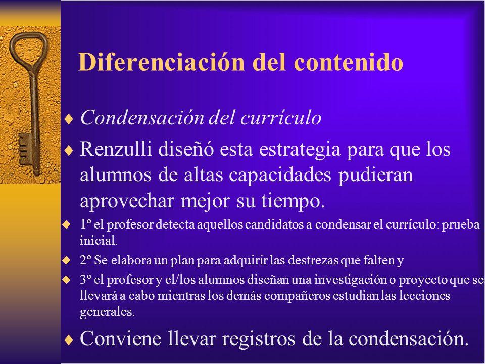Diferenciación del contenido Condensación del currículo Renzulli diseñó esta estrategia para que los alumnos de altas capacidades pudieran aprovechar