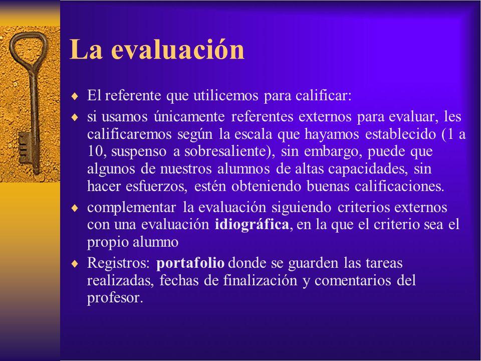 La evaluación El referente que utilicemos para calificar: si usamos únicamente referentes externos para evaluar, les calificaremos según la escala que