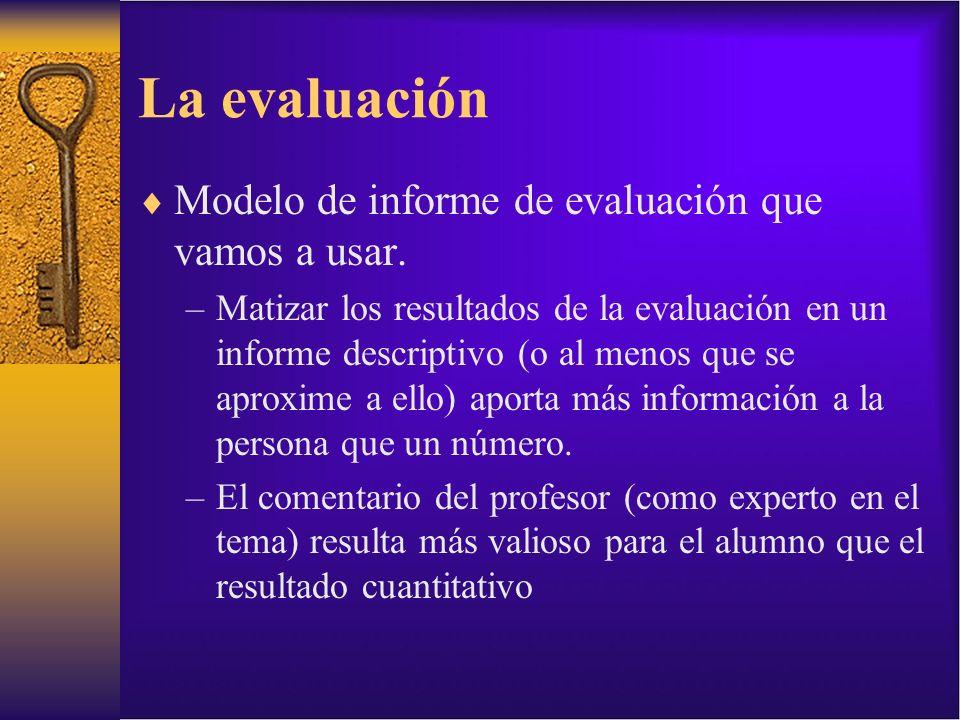 La evaluación Modelo de informe de evaluación que vamos a usar. –Matizar los resultados de la evaluación en un informe descriptivo (o al menos que se