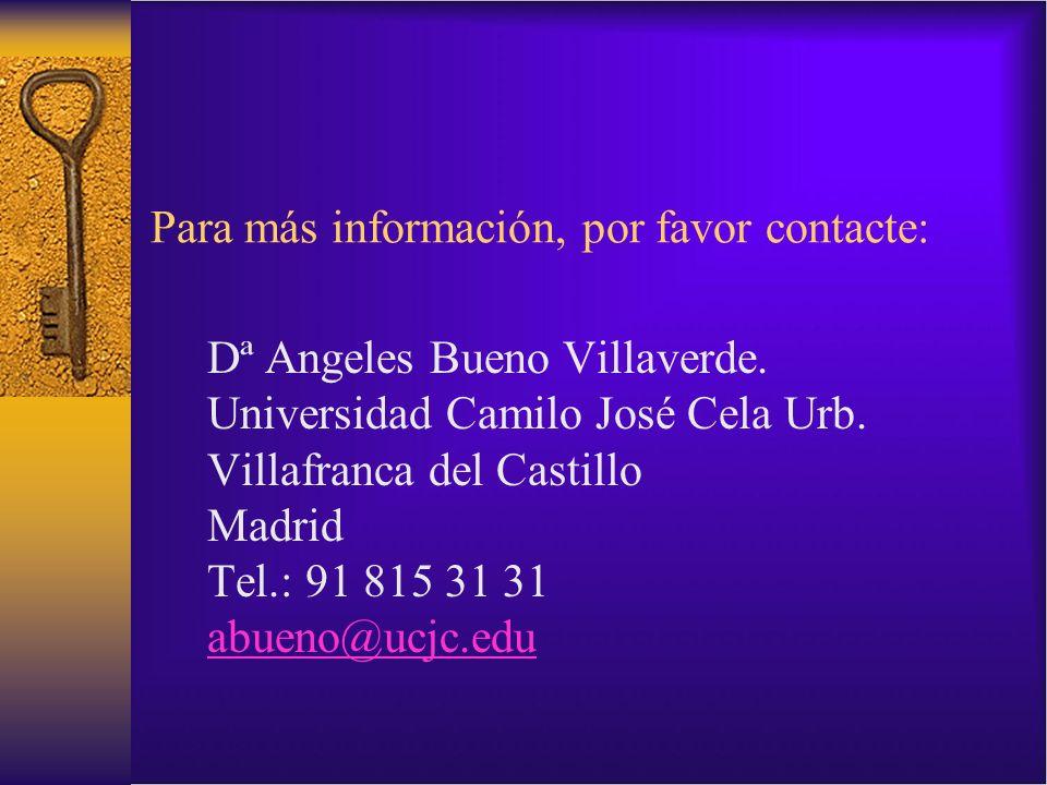Para más información, por favor contacte: Dª Angeles Bueno Villaverde. Universidad Camilo José Cela Urb. Villafranca del Castillo Madrid Tel.: 91 815