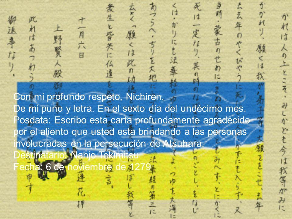 Con mi profundo respeto, Nichiren. De mi puno y letra. En el sexto día del undécimo mes. Posdata: Escribo esta carta profundamente agradecido por el a