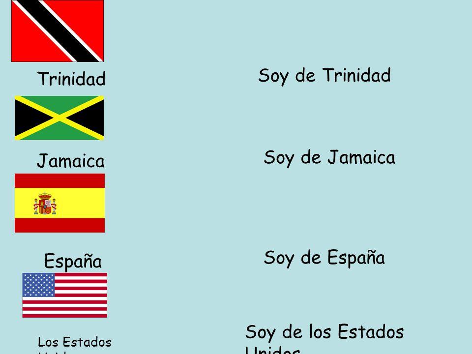 Trinidad Soy de Trinidad Jamaica Soy de Jamaica España Soy de España Soy de los Estados Unidos Los Estados Unidos