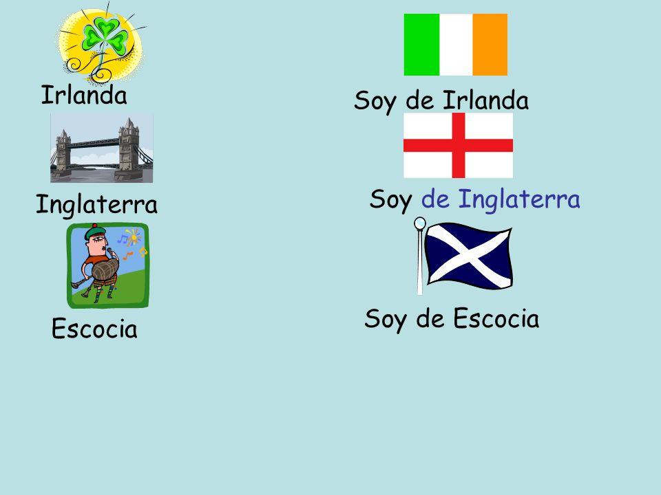 Irlanda Soy de Irlanda Inglaterra Soy de Inglaterra Escocia Soy de Escocia