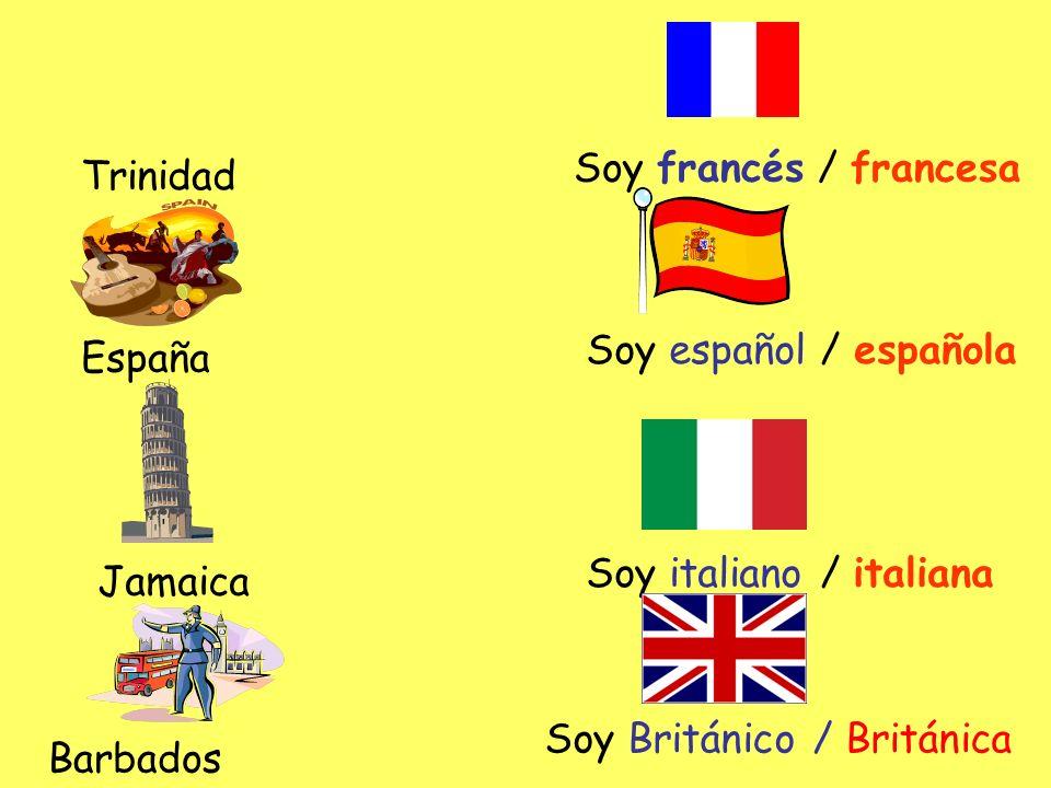 Trinidad Soy francés / francesa España Soy español / española Jamaica Soy italiano / italiana Barbados Soy Británico / Británica
