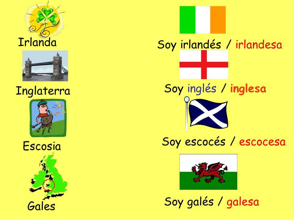 Irlanda Soy irlandés / irlandesa Inglaterra Soy inglés / inglesa Escosia Soy escocés / escocesa Gales Soy galés / galesa