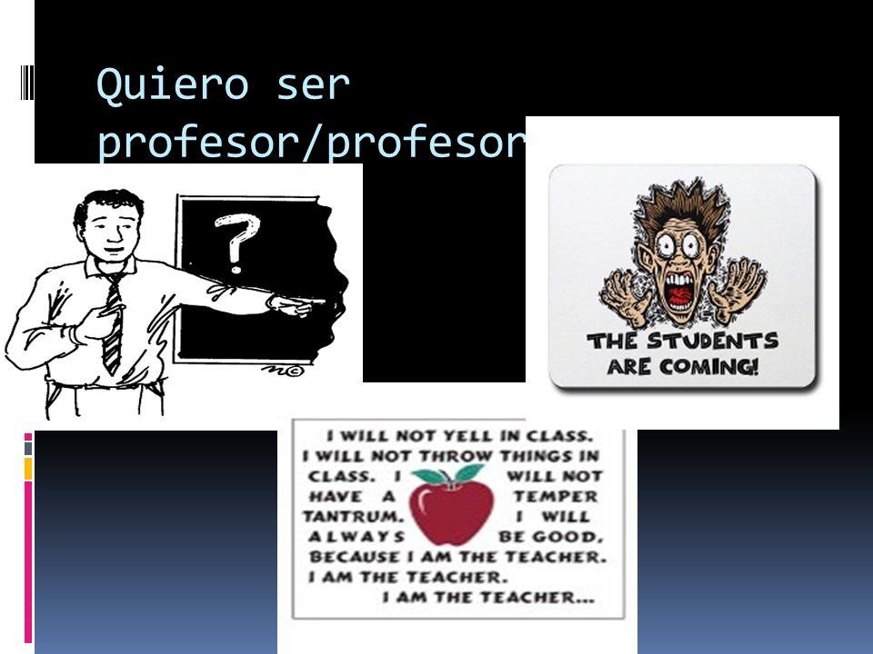 Quiero ser profesor/profesora