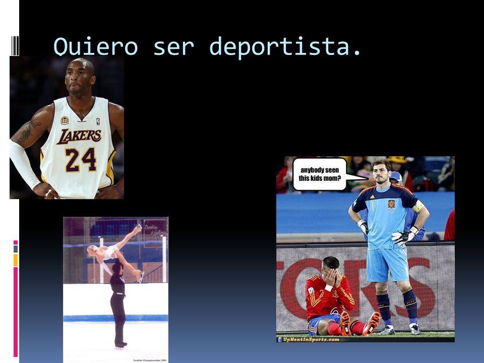 Quiero ser deportista.