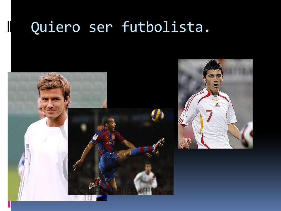 Quiero ser futbolista.