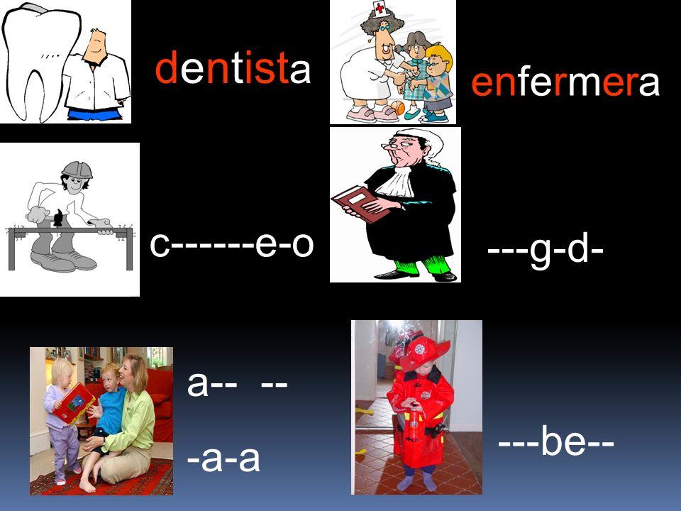 dentist a c------e-o a-- -- -a-a enfermera ---g-d- ---be--